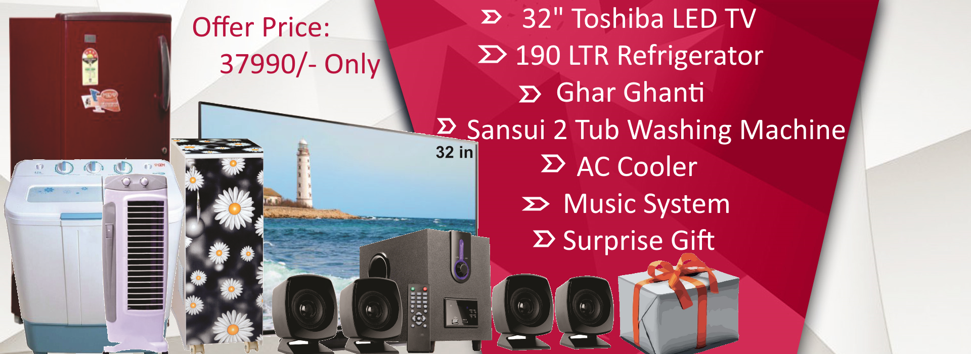 "32"" Toshiba LED TV+  Sansui 2 Tub Washing Machine + 190 Refrigirator + Ghar ghanti +  AC Cooler + Music System + Surprise Gift"
